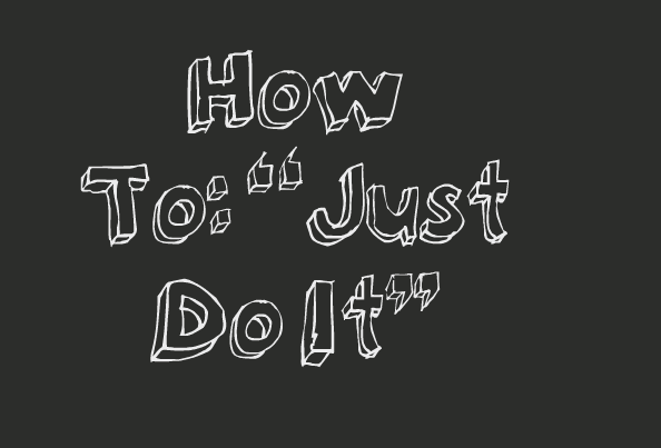 How To Just Do It
