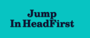 Jump In Headfirst