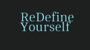 Re-Define Yourself